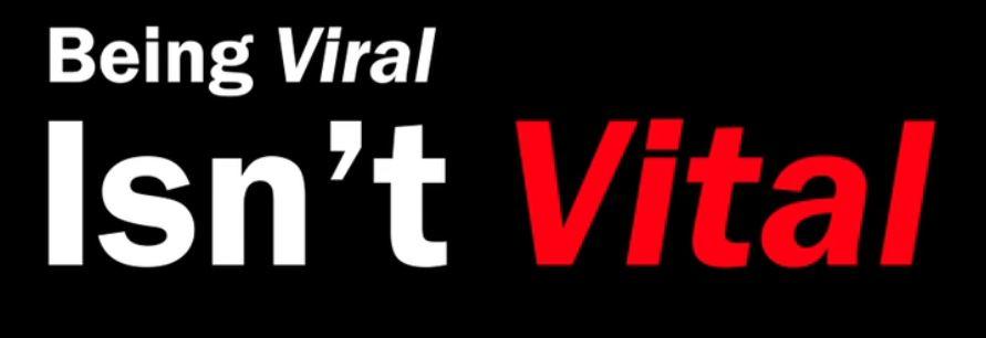 Being+Viral+Isnt+Vital